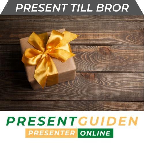 Present till bror - Presenttips brorsan
